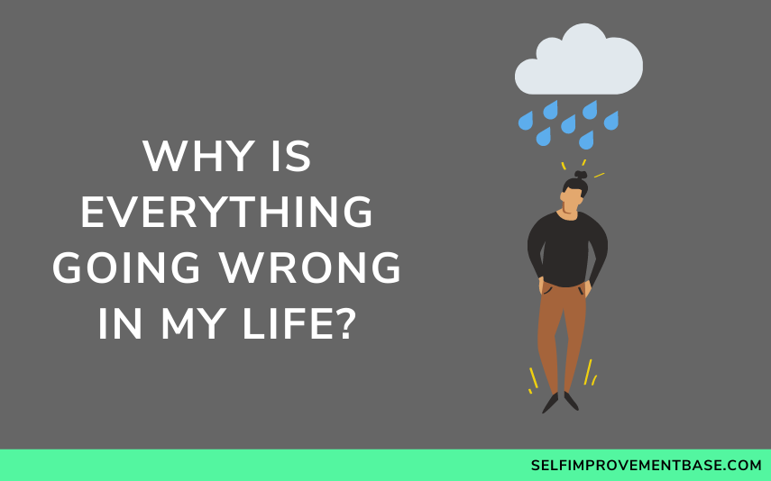 """Why Is Everything Going Wrong in My Life?<span class=""""wtr-time-wrap after-title""""><span class=""""wtr-time-number"""">9</span> min read</span>"""