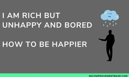 I am Rich But Unhappy and Bored | Full Guide to Become Happier