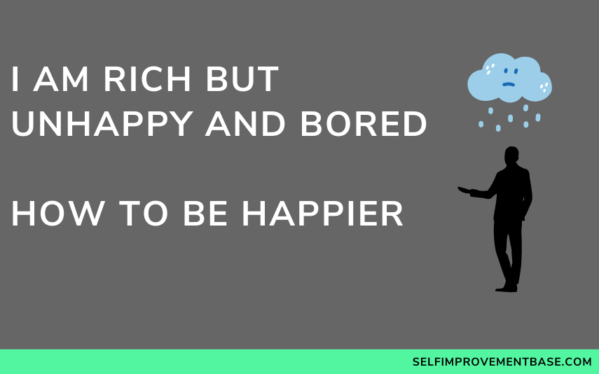 """I am Rich But Unhappy and Bored 